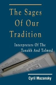 The Sages of Our Tradition: Interpreters of the Tanakh and Talmu