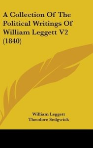 A Collection Of The Political Writings Of William Leggett V2 (18