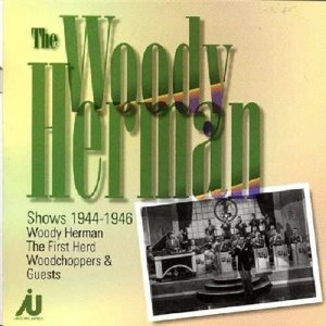 The Woody Herman Shows 1944-1946