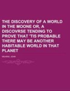 The Discovery of a World in the Moone Or, A Discovrse Tending T