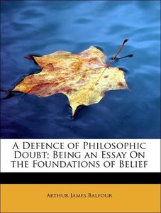 A Defence of Philosophic Doubt; Being an Essay On the Foundation