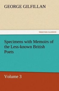 Specimens with Memoirs of the Less-known British Poets, Volume 3