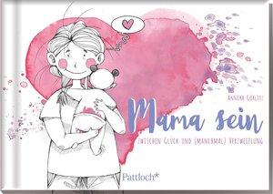 Mama sein - zwischen Glück und (manchmal) Verzweiflung