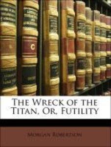 The Wreck of the Titan, Or, Futility