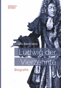 Ludwig XIV. / Louis XIV. / Ludwig der Vierzehnte - Der Sonnenkön