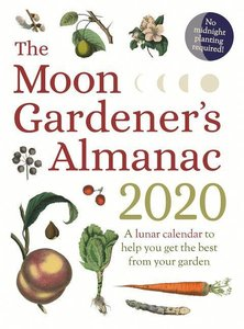 A Moon Gardener\'s Almanac: A Lunar Calendar to Help You Get the