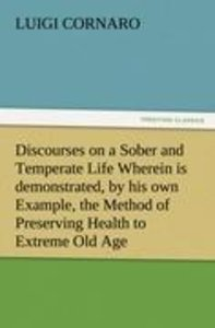 Discourses on a Sober and Temperate Life Wherein is demonstrated