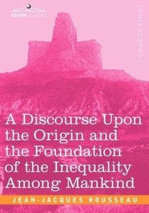 A Discourse Upon the Origin and the Foundation of the Inequality