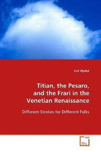 Titian, the Pesaro, and the Frari in the VenetianRenaissance