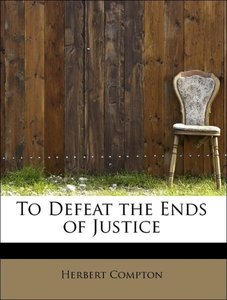 To Defeat the Ends of Justice