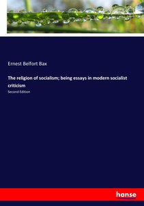 The religion of socialism; being essays in modern socialist crit