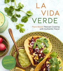 La Vida Verde: Plant-Based Mexican Cooking with Amazing, Authent