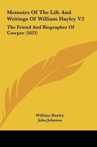 Memoirs Of The Life And Writings Of William Hayley V2