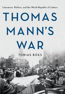 Thomas Mann\'s War: Literature, Politics, and the World Republic