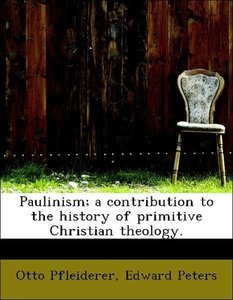 Paulinism; a contribution to the history of primitive Christian