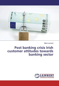 Post banking crisis Irish customer attitudes towards banking sec