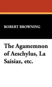 The Agamemnon of Aeschylus, La Saisiaz, Etc.