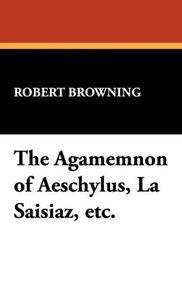 The Agamemnon of Aeschylus, La Saisiaz, Etc.