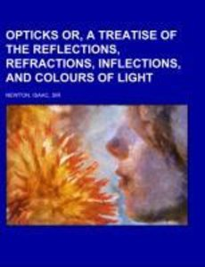 Opticks or, a Treatise of the Reflections, Refractions, Inflecti