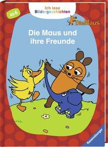 Ich lese Bildergeschichten Die Maus: Die Maus und ihre Freunde