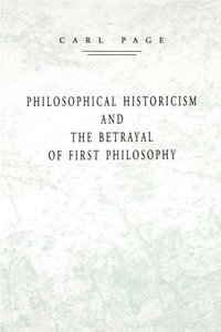 Philosophical Historicism and the Betrayal of First Philosophy