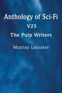 Anthology of Sci-Fi V25, the Pulp Writers - Murray Leinster