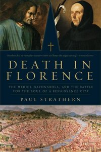 Death in Florence - The Medici, Savonorola, and the Battle for t