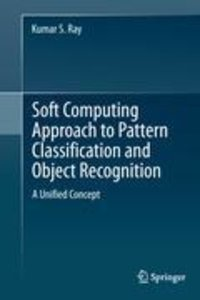 Soft Computing Approach to Pattern Classification and Object Rec