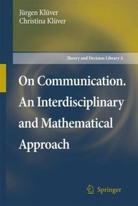 On Communication. An Interdisciplinary and Mathematical Approach