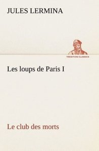 Les loups de Paris I. Le club des morts