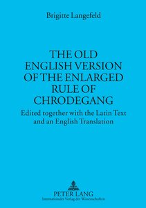 The Old English Version of the enlarged Rule of Chrodegang