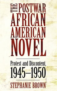 The Postwar African American Novel: Protest and Discontent, 1945