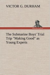 "The Submarine Boys' Trial Trip ""Making Good"" as Young Experts"