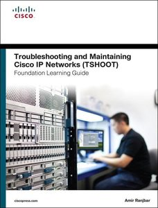 Tourbleshooting and Maintaing Cisco IP Networks TSHOOT Foundatio