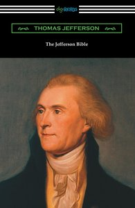 The Jefferson Bible (with an Introduction by Cyrus Adler)