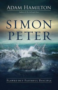 Simon Peter: Flawed But Faithful Disciple