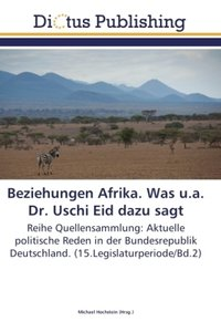 Beziehungen Afrika. Was u.a. Dr. Uschi Eid dazu sagt