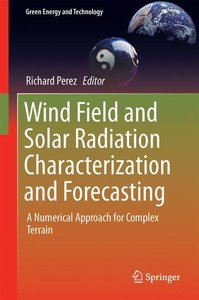 Wind Field and Solar Radiation Characterization and Forecasting
