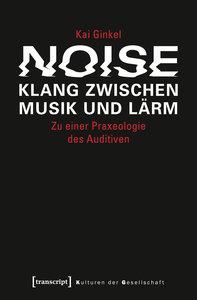 Noise - Klang zwischen Musik und Lärm