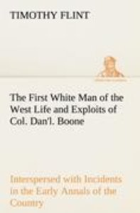 The First White Man of the West Life and Exploits of Col. Dan'l.