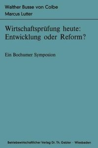 Wirtschaftsprüfung heute: Entwicklung oder Reform?