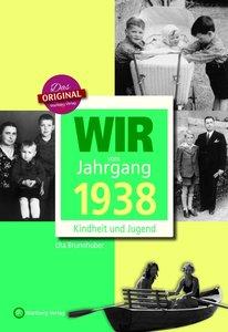Wir vom Jahrgang 1938 - Kindheit und Jugend