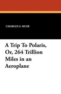 A Trip To Polaris, Or, 264 Trillion Miles in an Aeroplane