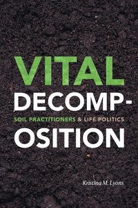 Vital Decomposition: Soil Practitioners and Life Politics