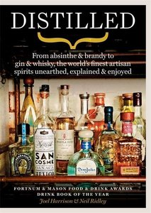 Distilled: From Absinthe & Brandy to Vodka & Whisky, the World\'