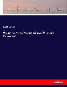 Miss Corson\'s Practical American Cookery and Household Manageme