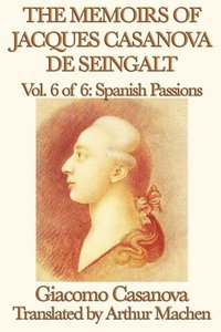 The Memoirs of Jacques Casanova de Seingalt Vol. 6 Spanish Passi