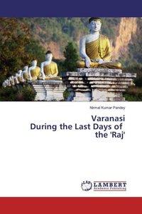 Varanasi During the Last Days of the \'Raj\'