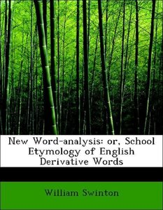 New Word-analysis: or, School Etymology of English Derivative Wo