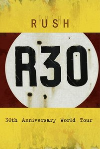Rush;R30-30th Anniversary World Tour
